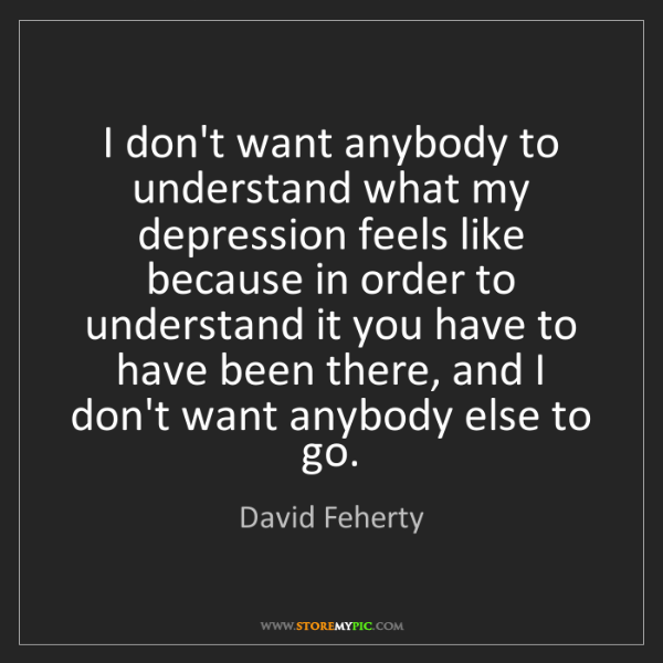David Feherty: I don't want anybody to understand what my depression...