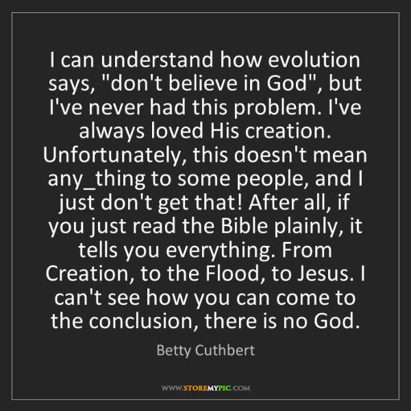 "Betty Cuthbert: I can understand how evolution says, ""don't believe in..."