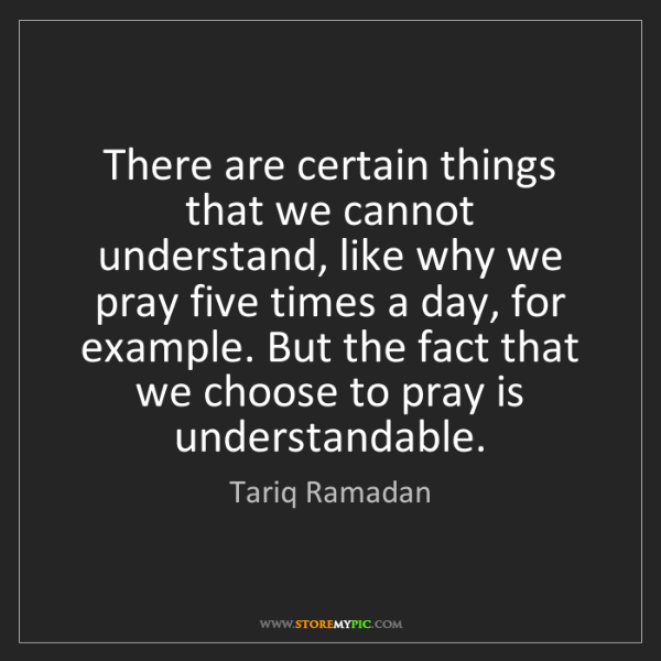 Tariq Ramadan: There are certain things that we cannot understand, like...