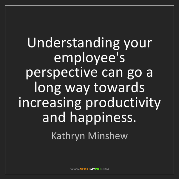 Kathryn Minshew: Understanding your employee's perspective can go a long...