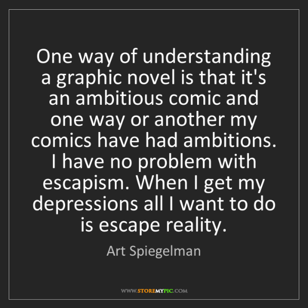 Art Spiegelman: One way of understanding a graphic novel is that it's...