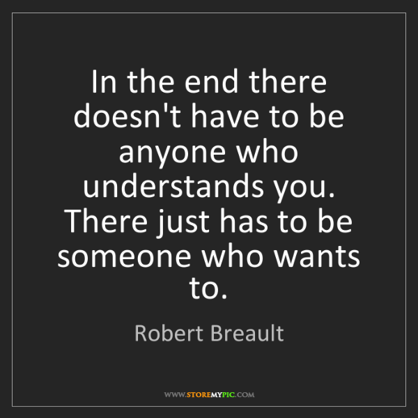 Robert Breault: In the end there doesn't have to be anyone who understands...