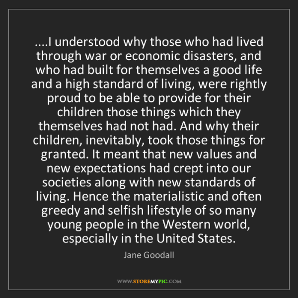 Jane Goodall: ....I understood why those who had lived through war...