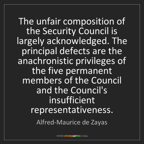 Alfred-Maurice de Zayas: The unfair composition of the Security Council is largely...