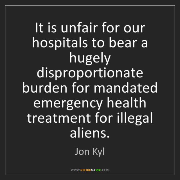 Jon Kyl: It is unfair for our hospitals to bear a hugely disproportionate...