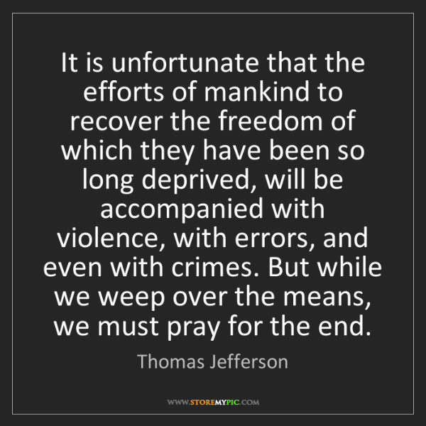 Thomas Jefferson: It is unfortunate that the efforts of mankind to recover...
