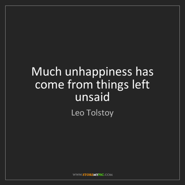Leo Tolstoy: Much unhappiness has come from things left unsaid