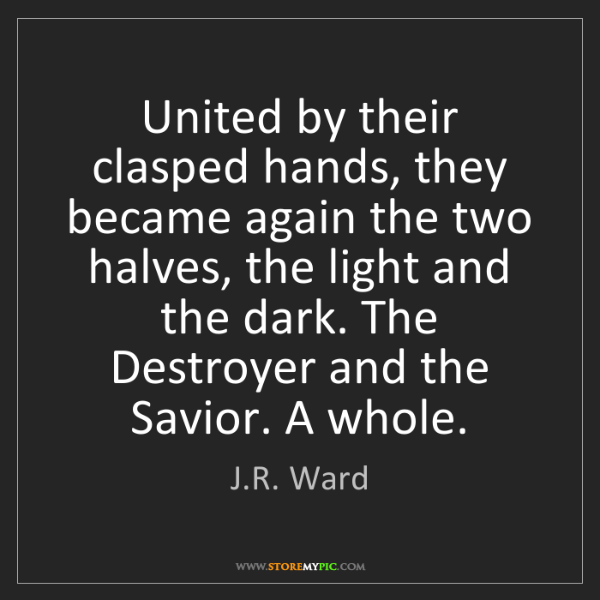 J.R. Ward: United by their clasped hands, they became again the...