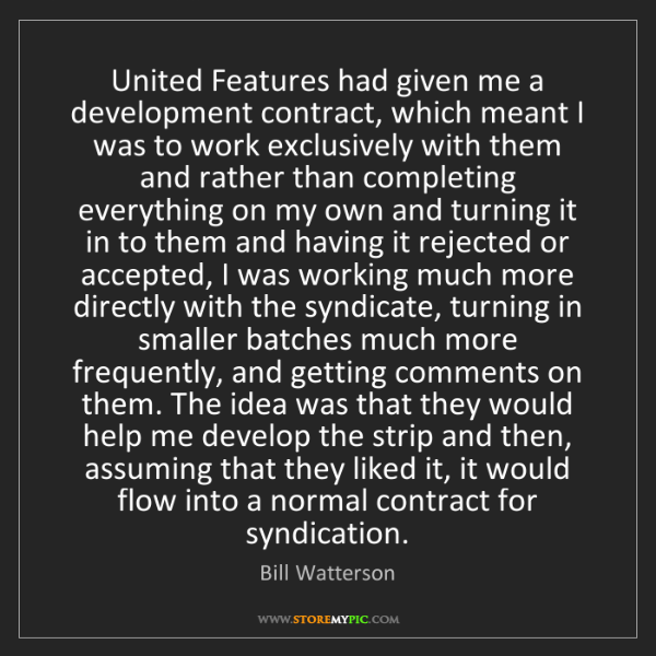 Bill Watterson: United Features had given me a development contract,...