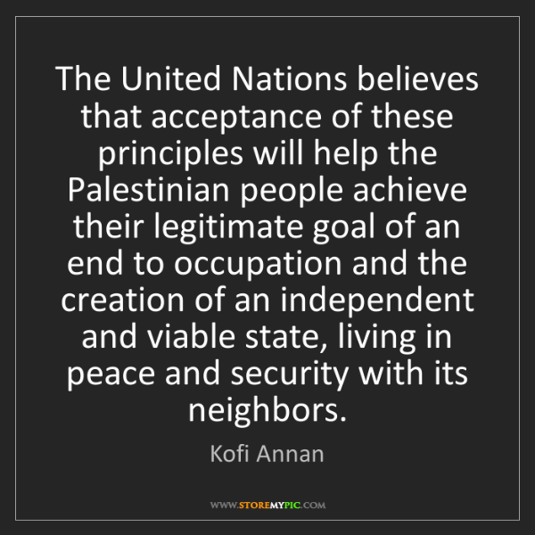 Kofi Annan: The United Nations believes that acceptance of these...