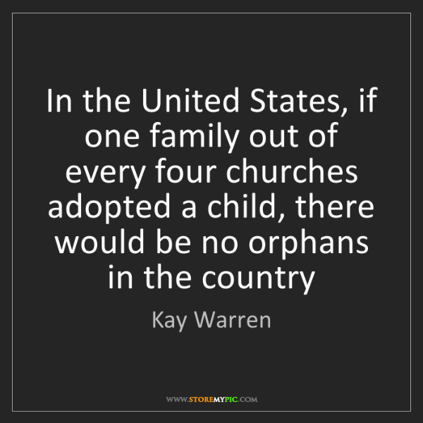 Kay Warren: In the United States, if one family out of every four...