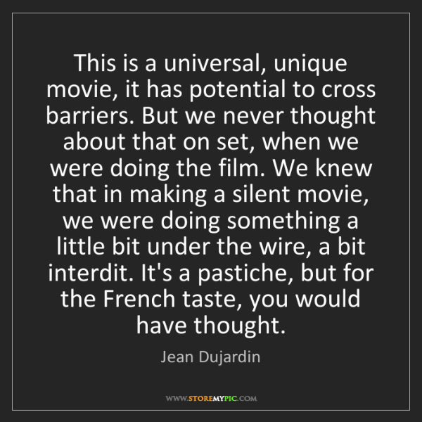 Jean Dujardin: This is a universal, unique movie, it has potential to...