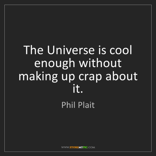 Phil Plait: The Universe is cool enough without making up crap about...