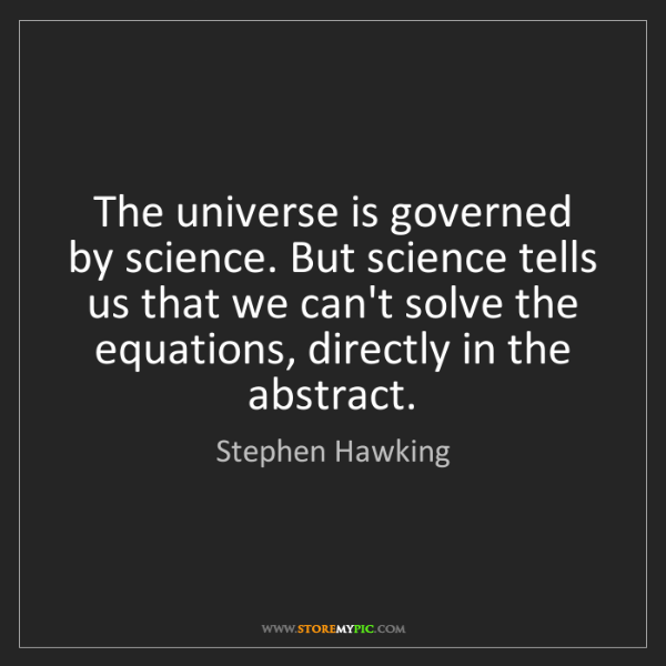 Stephen Hawking: The universe is governed by science. But science tells...