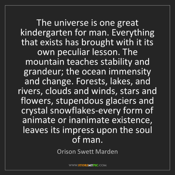 Orison Swett Marden: The universe is one great kindergarten for man. Everything...