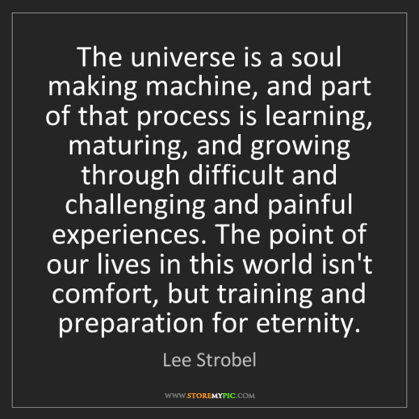 Lee Strobel: The universe is a soul making machine, and part of that...