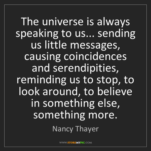 Nancy Thayer: The universe is always speaking to us... sending us little...