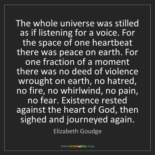 Elizabeth Goudge: The whole universe was stilled as if listening for a...