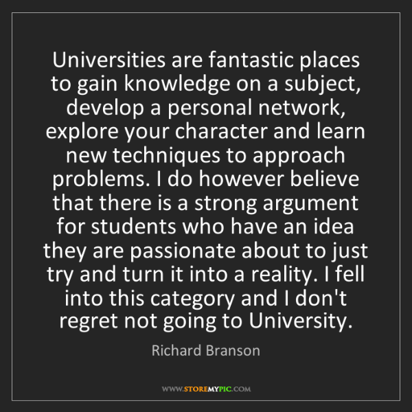 Richard Branson: Universities are fantastic places to gain knowledge on...