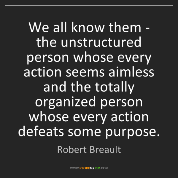 Robert Breault: We all know them - the unstructured person whose every...