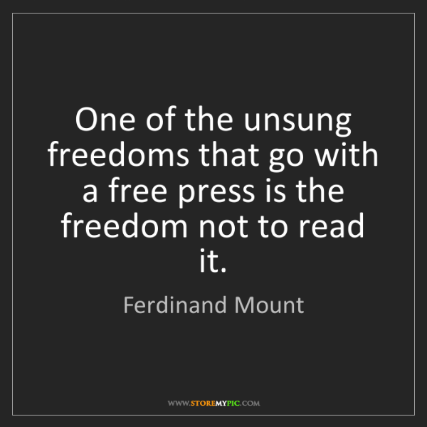 Ferdinand Mount: One of the unsung freedoms that go with a free press...