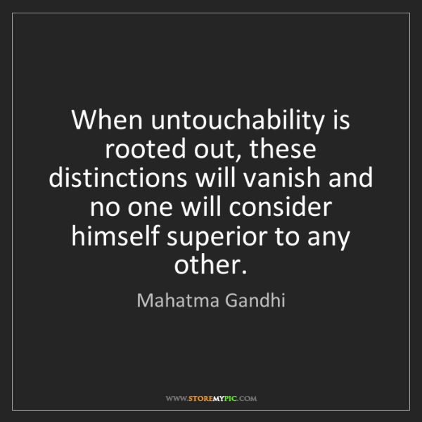 Mahatma Gandhi: When untouchability is rooted out, these distinctions...