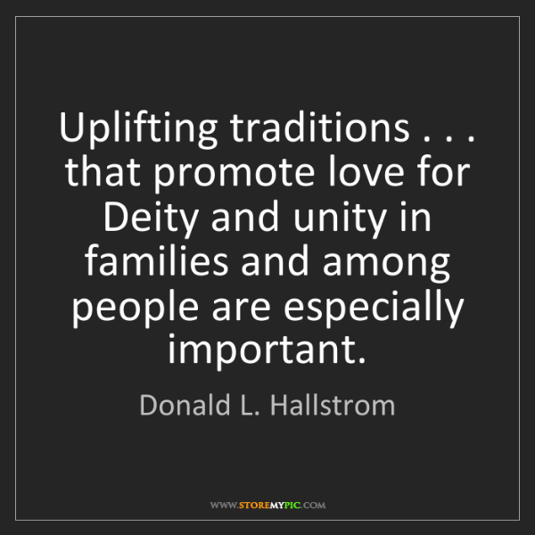 Donald L. Hallstrom: Uplifting traditions . . . that promote love for Deity...