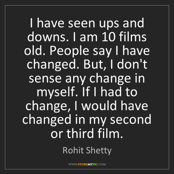 Rohit Shetty: I have seen ups and downs. I am 10 films old. People...