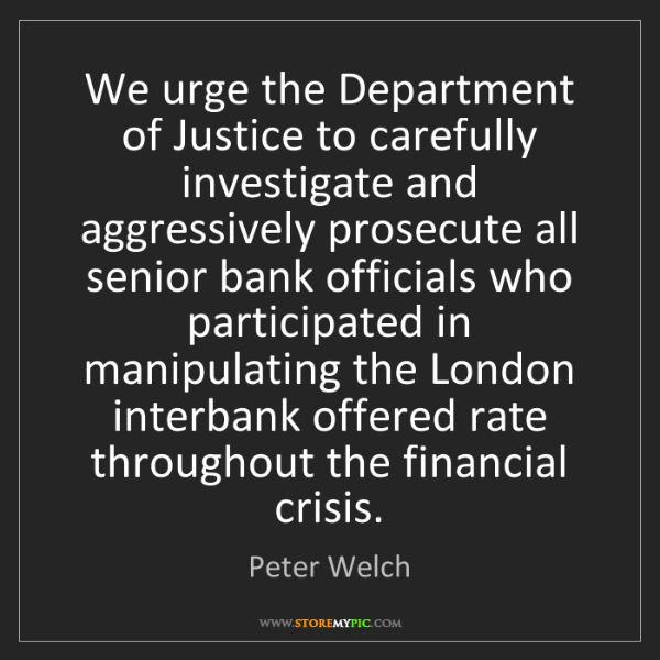Peter Welch: We urge the Department of Justice to carefully investigate...