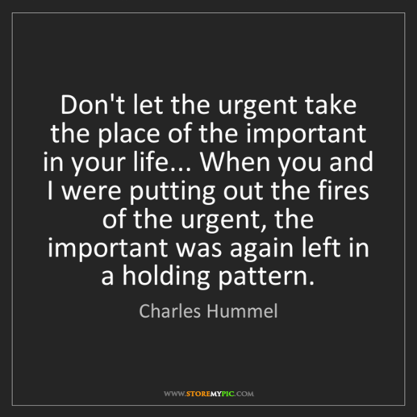Charles Hummel: Don't let the urgent take the place of the important...