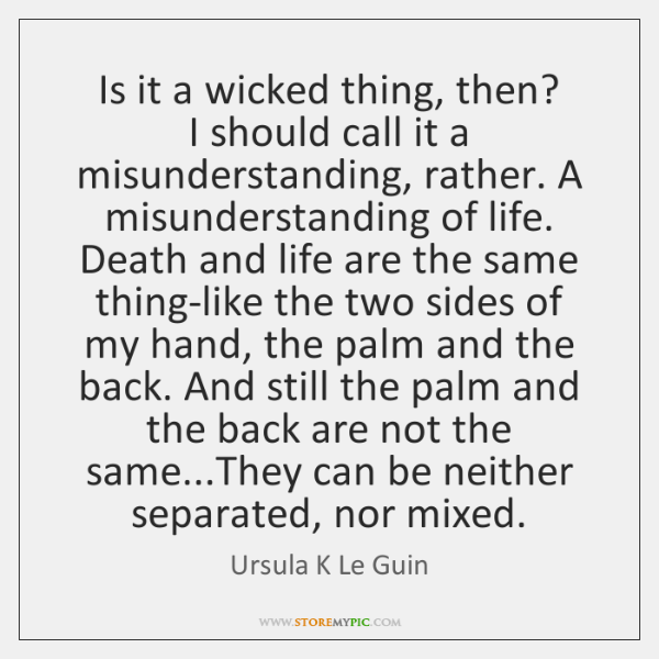 Is it a wicked thing, then?   I should call it a misunderstanding, ...