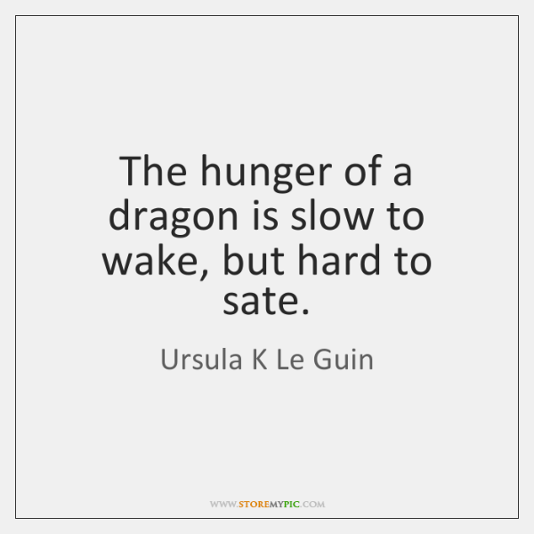 The hunger of a dragon is slow to wake, but hard to ...