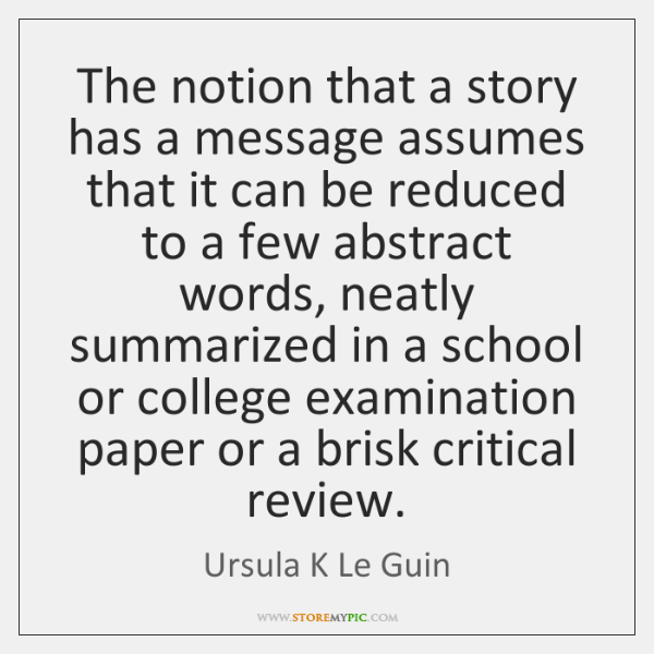 The notion that a story has a message assumes that it can ...