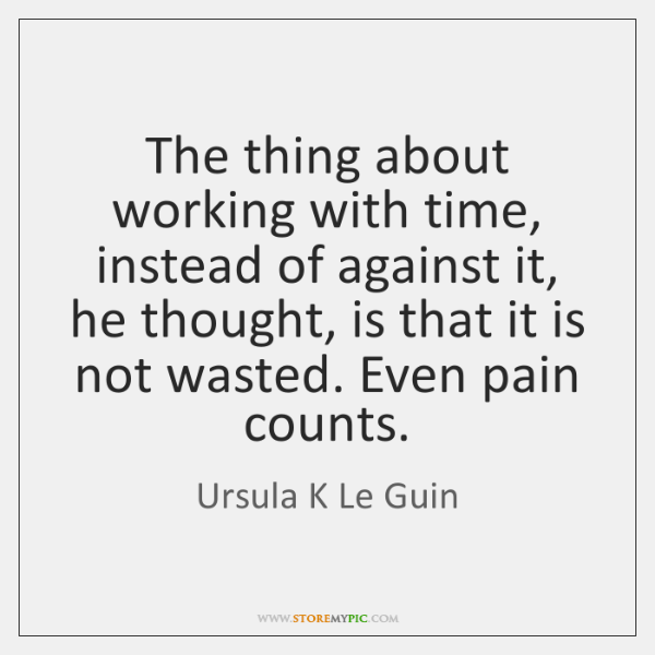 The thing about working with time, instead of against it, he thought, ...