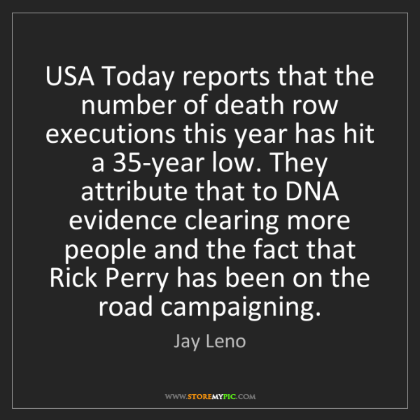 Jay Leno: USA Today reports that the number of death row executions...
