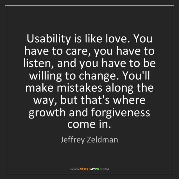 Jeffrey Zeldman: Usability is like love. You have to care, you have to...