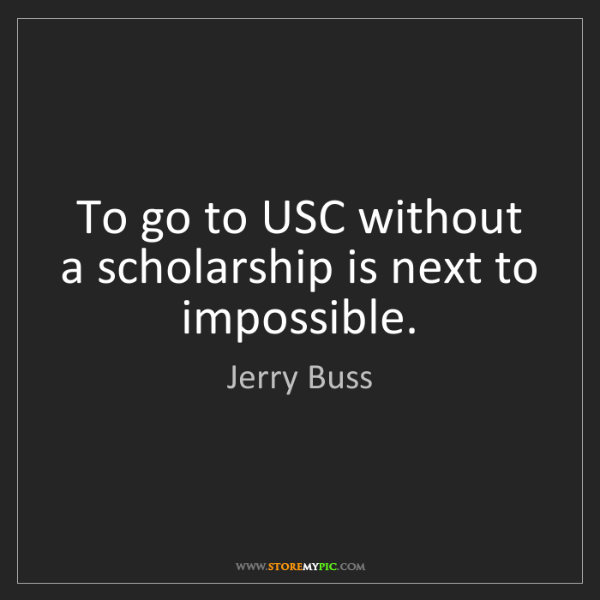 Jerry Buss: To go to USC without a scholarship is next to impossible.