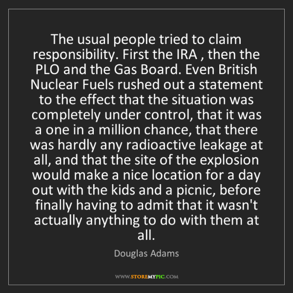 Douglas Adams: The usual people tried to claim responsibility. First...
