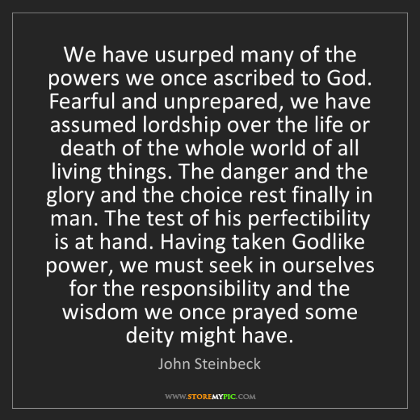 John Steinbeck: We have usurped many of the powers we once ascribed to...