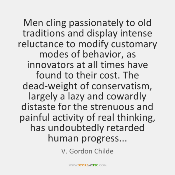 Men cling passionately to old traditions and display intense reluctance to modify ...