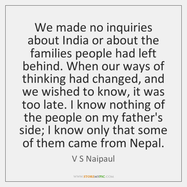 We made no inquiries about India or about the families people had ...