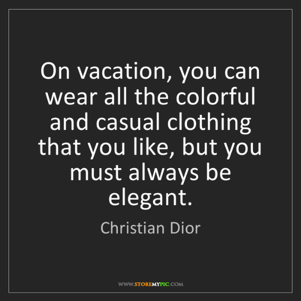 Christian Dior: On vacation, you can wear all the colorful and casual...
