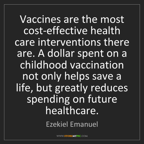 Ezekiel Emanuel: Vaccines are the most cost-effective health care interventions...