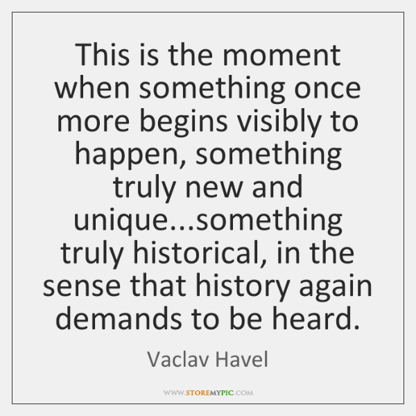 This is the moment when something once more begins visibly to happen, ...