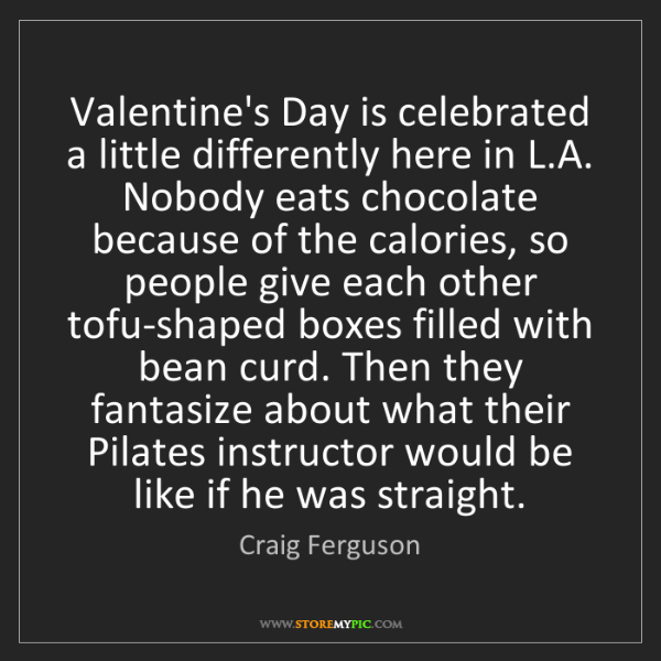 Craig Ferguson: Valentine's Day is celebrated a little differently here...