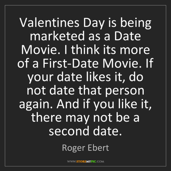 Roger Ebert: Valentines Day is being marketed as a Date Movie. I think...