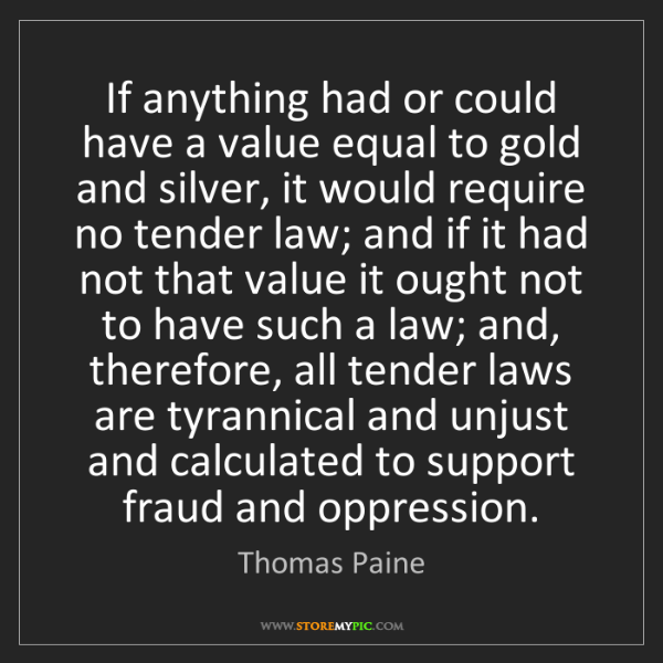 Thomas Paine: If anything had or could have a value equal to gold and...
