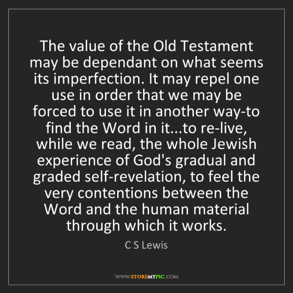 C S Lewis: The value of the Old Testament may be dependant on what...