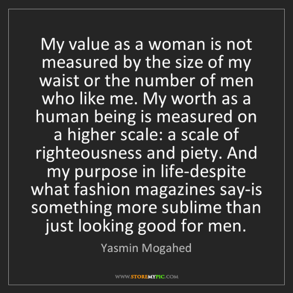 Yasmin Mogahed: My value as a woman is not measured by the size of my...
