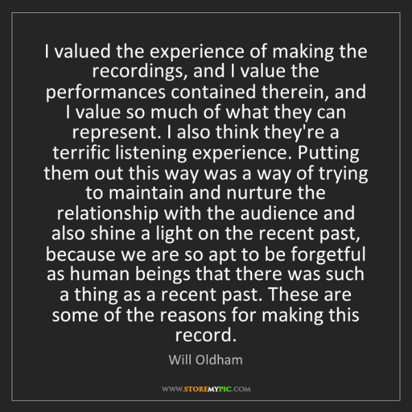 Will Oldham: I valued the experience of making the recordings, and...